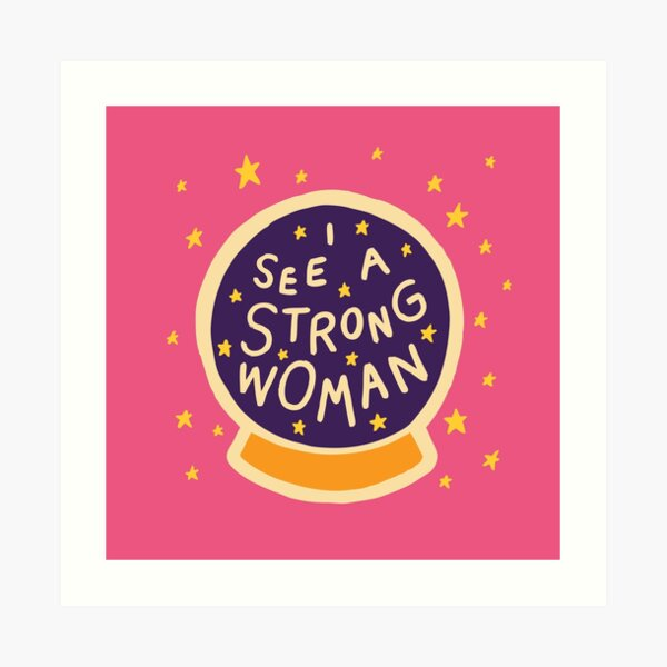 I see a strong woman Art Print