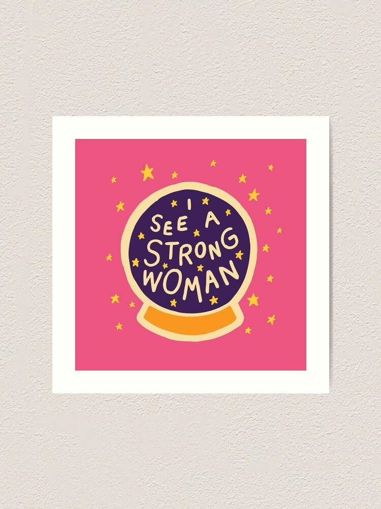 Alternate view of I see a strong woman Art Print