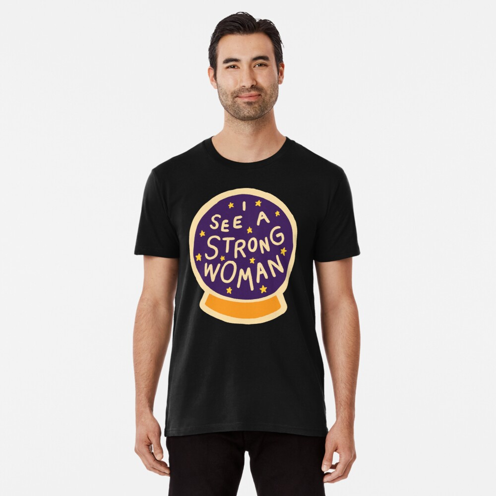 I see a strong woman Premium T-Shirt