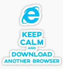 Keep calm and download another browser Sticker