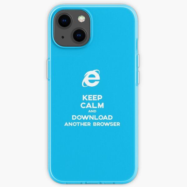 Keep calm and download another browser iPhone Soft Case
