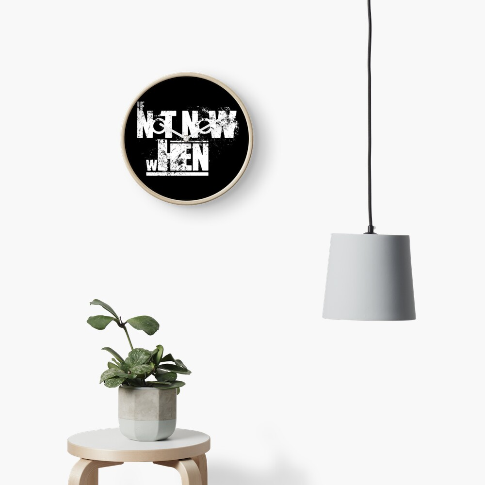 If Not Now Then When (Grunge White) Clock