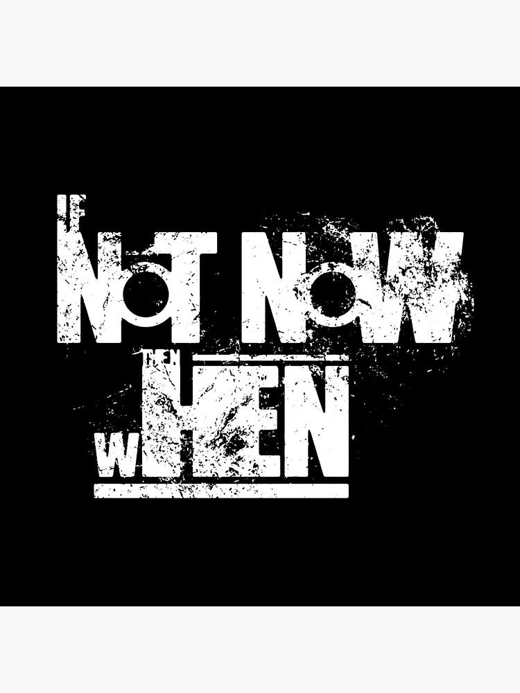If Not Now Then When (Grunge White) by amenwolf