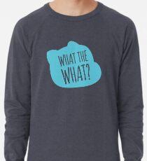 What the what? Lightweight Sweatshirt