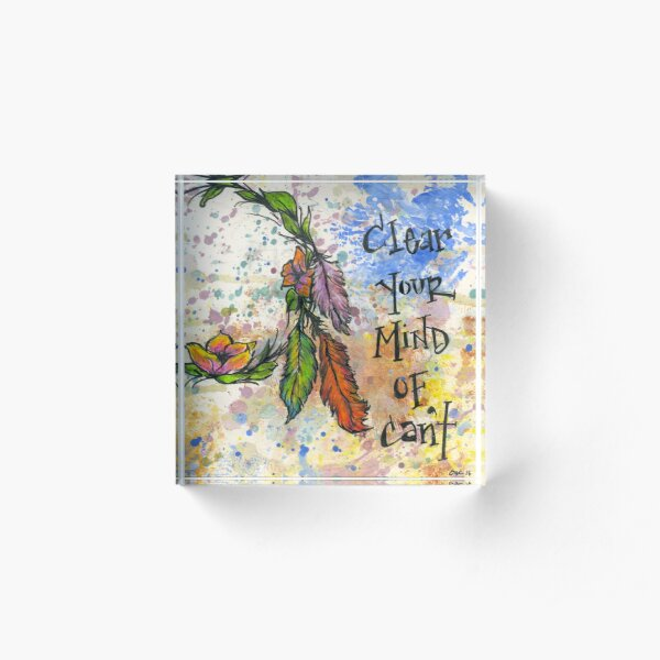 Clear your mind of can't Acrylic Block