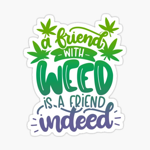 A Friend with Weed is a Friend Indeed Sticker