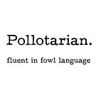 Pollotarian - fluent in fowl language by Gluttoinc