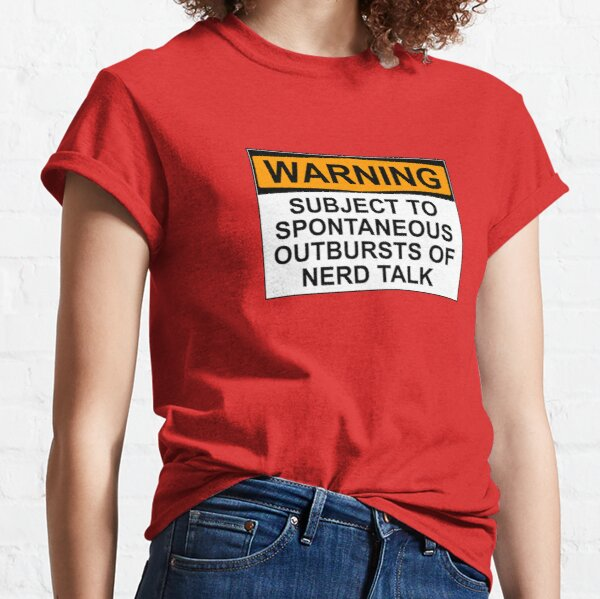 WARNING: SUBJECT TO SPONTANEOUS OUTBURSTS OF NERD TALK Classic T-Shirt