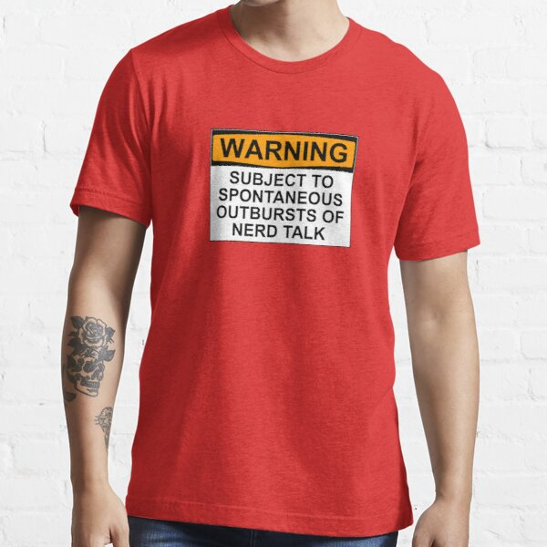 WARNING: SUBJECT TO SPONTANEOUS OUTBURSTS OF NERD TALK Essential T-Shirt