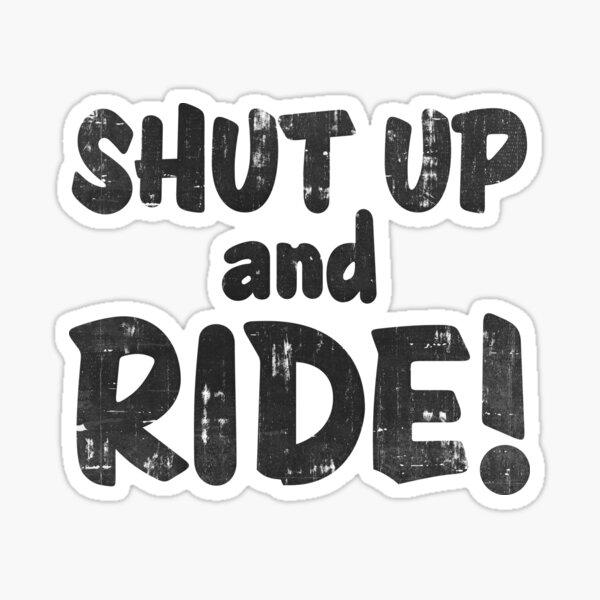 Shut Up and Ride Sticker