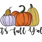 It's Fall Y'all by KaylaPhan