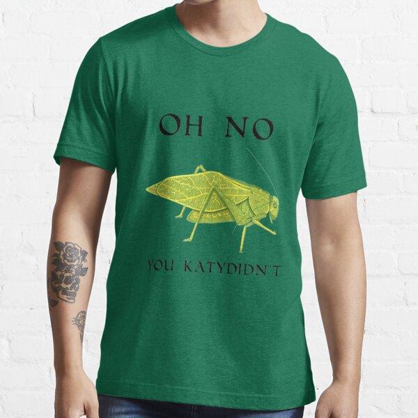 Oh No You Katydidn't Essential T-Shirt