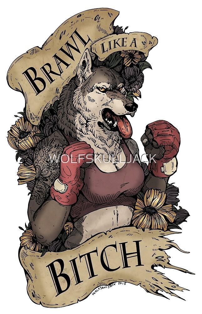 Brawl Like a Bitch by WOLFSKULLJACK