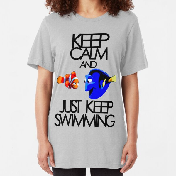 Keep Calm and Just Keep Swimming Slim Fit T-Shirt