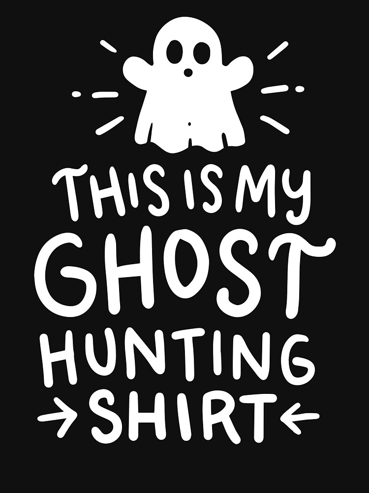 This Is My Ghost Hunting Shirt by Betsytiptoe