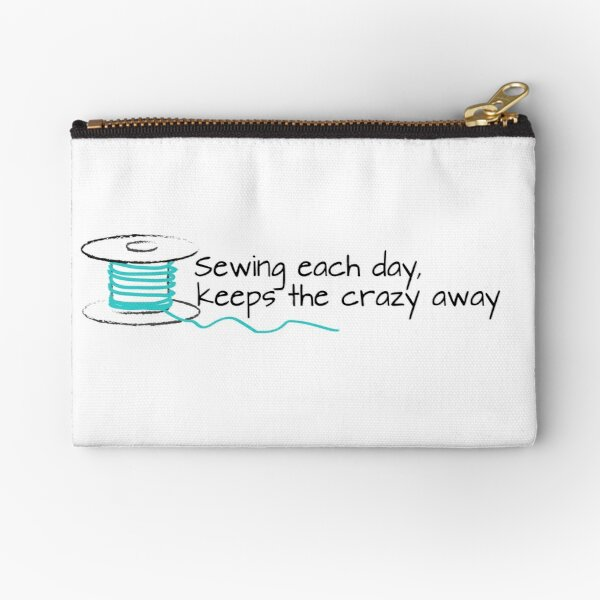 Sewing Each Day, keeps the crazy away Quote Zipper Pouch