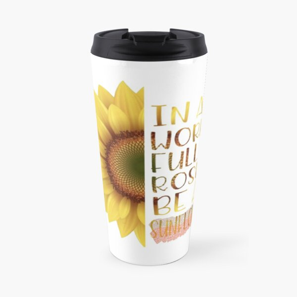 World of Roses, Be a Sunflower Quote Travel Mug