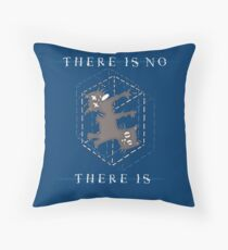There Is No, There Is Throw Pillow