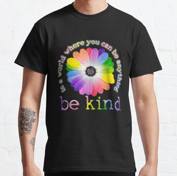 In a world where you can be anything be kind t-shirt Classic T-Shirt