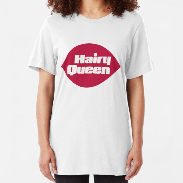 Hairy Queen - The original  Slim Fit T-Shirt
