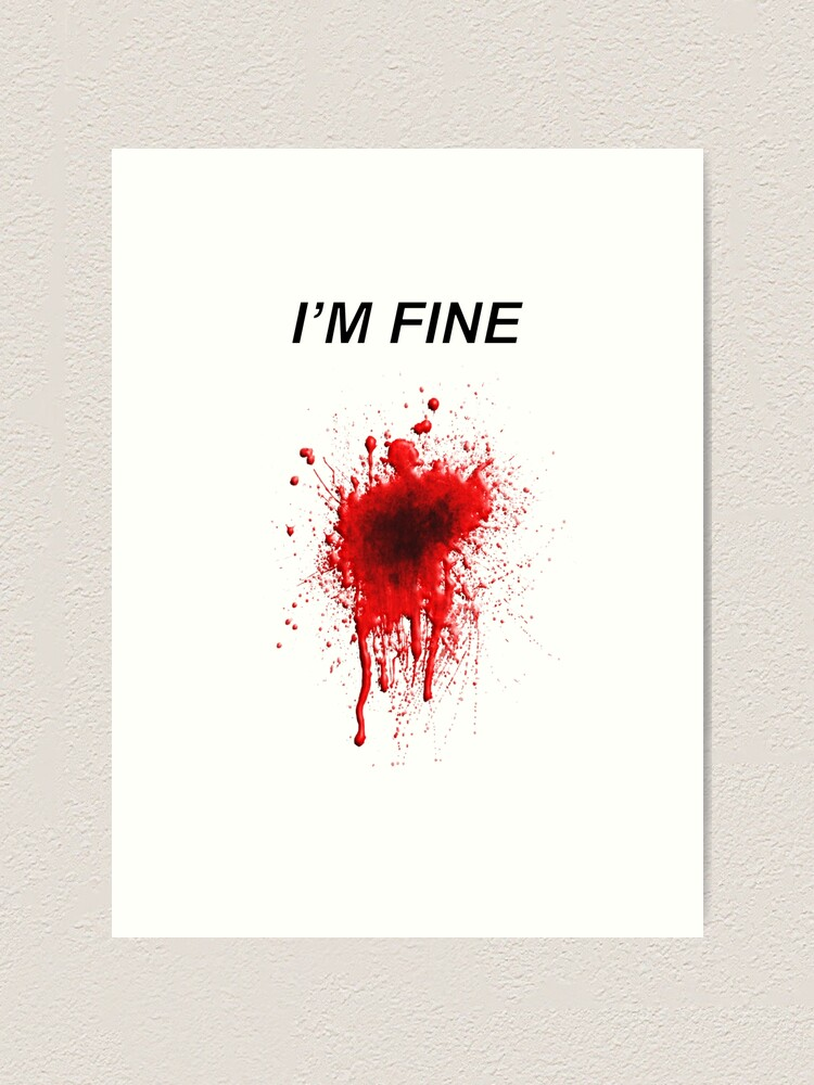 Funny Spoof Halloween Horror I M Fine Bloody Wound Art Print By Mattinterrupted Redbubble Blood, blood, wound, потеки крови, кровь png. funny spoof halloween horror i m fine bloody wound art print by mattinterrupted redbubble
