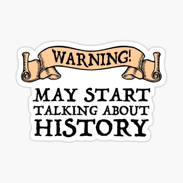 Warning! May Start Talking About History Sticker