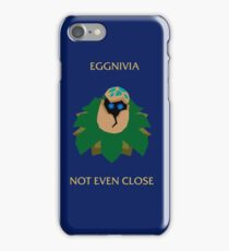 Eggnivia, not even close iPhone Case/Skin