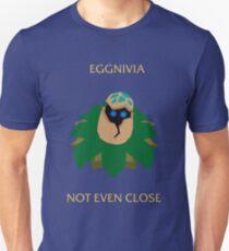 Eggnivia, not even close T-Shirt