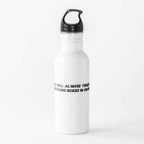 Evil Will Always Triumph Because Good Is Dumb Water Bottle