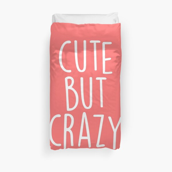 Cute But Crazy Funny Saying Duvet Cover