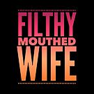Pop Culture Gift - Filthy Mouthed Wife in Orange and Pink by LJCM