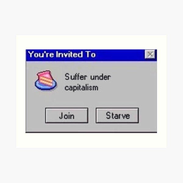 Suffer Under Capitalism? Art Print