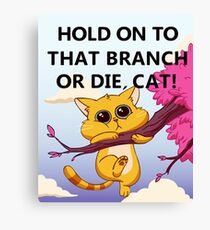 Hold On to That Branch or Die, Cat - Gravity Falls Canvas Print