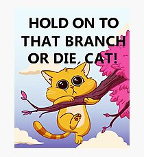 Hold On to That Branch or Die, Cat - Gravity Falls Photographic Print