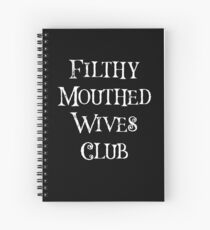 Filthy Mouthed Wives Club  Spiral Notebook