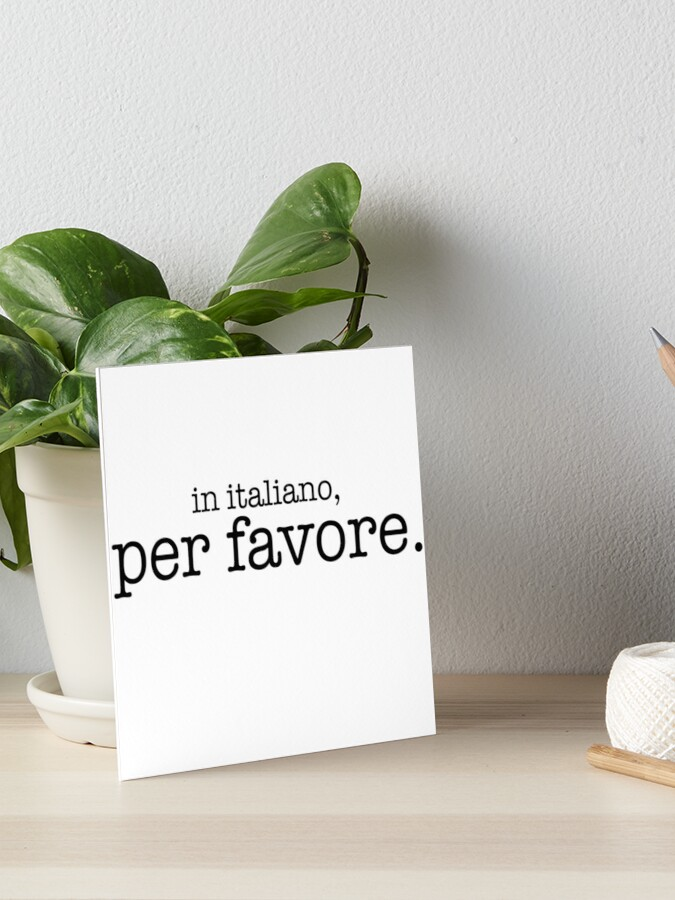 In Italiano Per Favore Art Board Print By Bertiewoofster Redbubble