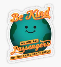 Be Kind - We Are All Passengers on the Same Space Rock Transparent Sticker