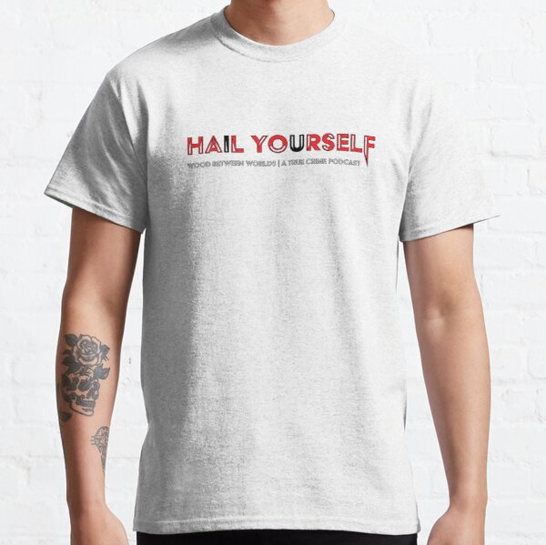 Hail Yourself Classic T-Shirt