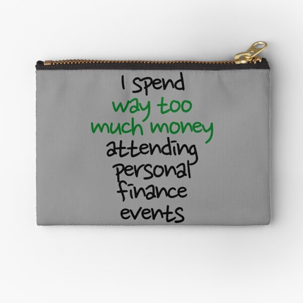 Way too much money Zipper Pouch