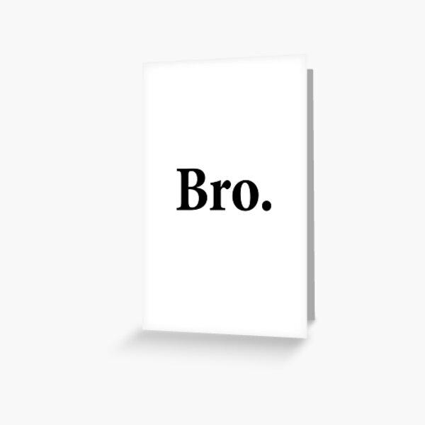 Bro. Greeting Card