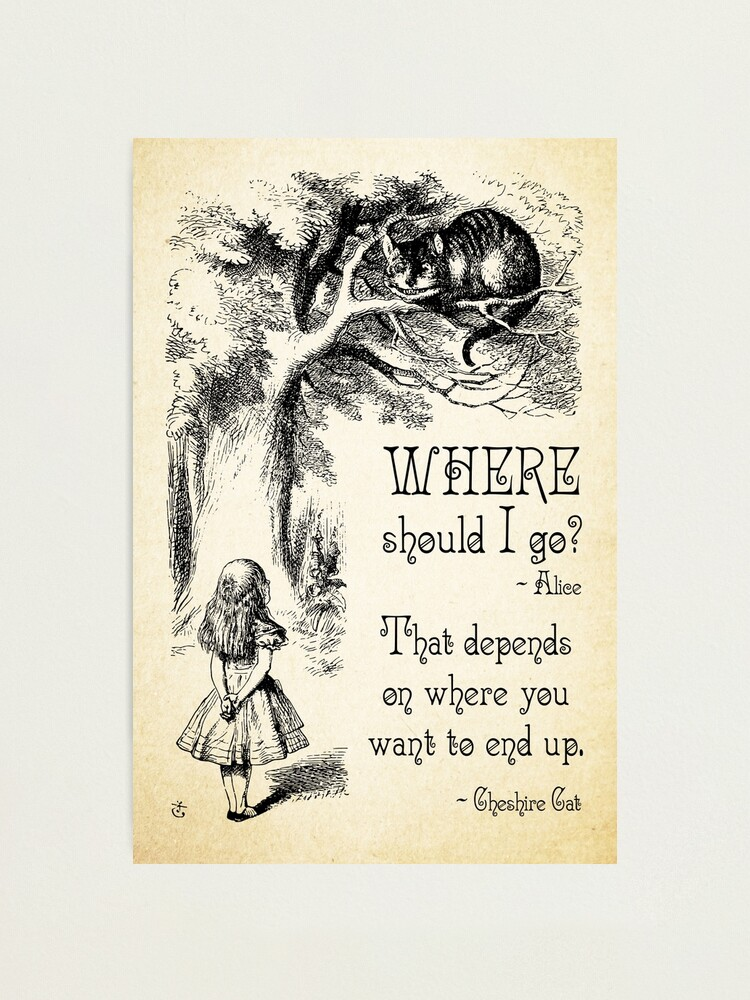 Alice In Wonderland Cheshire Cat Quote Where Should I Go 0118 Photographic Print By Contraststudios Redbubble