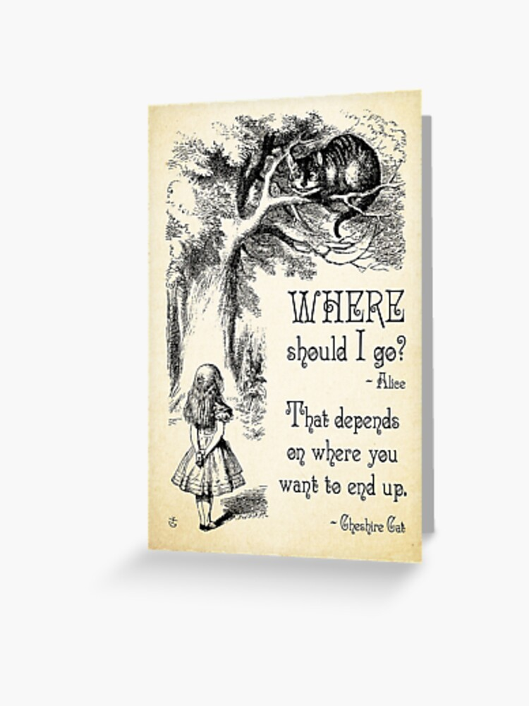 Alice In Wonderland Cheshire Cat Quote Where Should I Go 0118 Greeting Card By Contraststudios Redbubble
