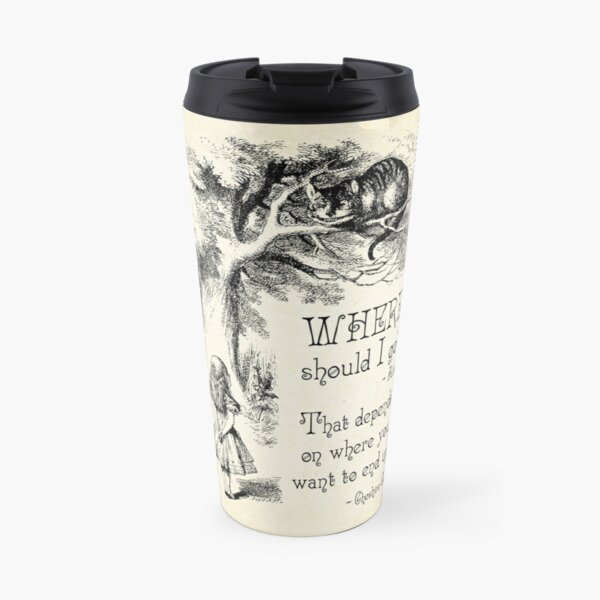 Alice in Wonderland - Cheshire Cat Quote - Where Should I go? - 0118 Travel Mug