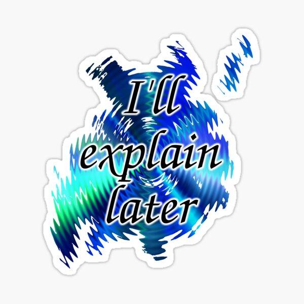 I'll Explain Later Sticker