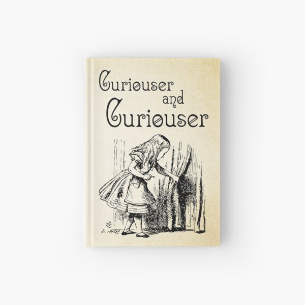 Alice in Wonderland Quote - Curiouser and & Curiouser quote - Through the Looking Glass - 0123 Hardcover Journal