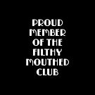 Proud Member of the Filthy Mouthed Club  by LJCM