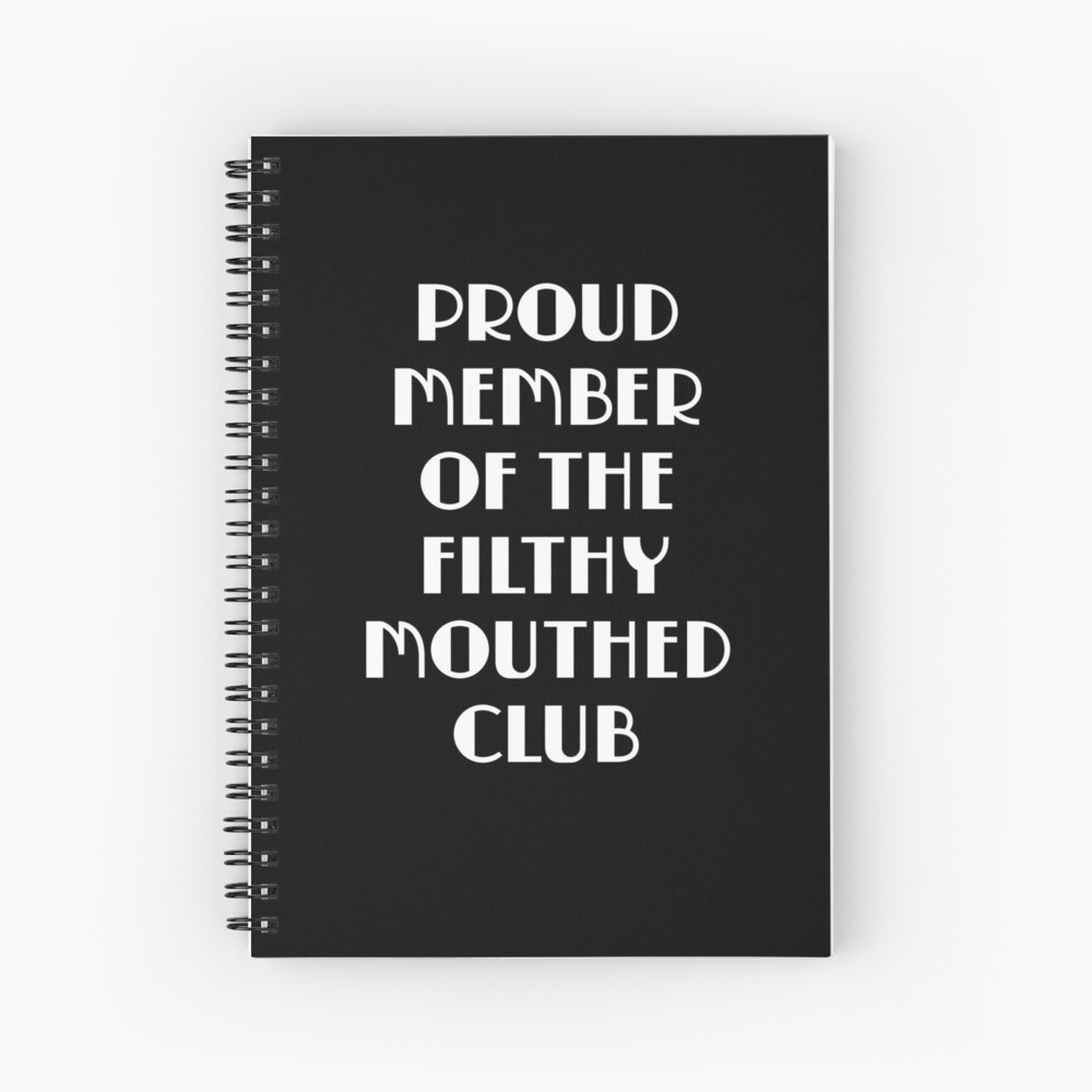Proud Member of the Filthy Mouthed Club  Spiral Notebook