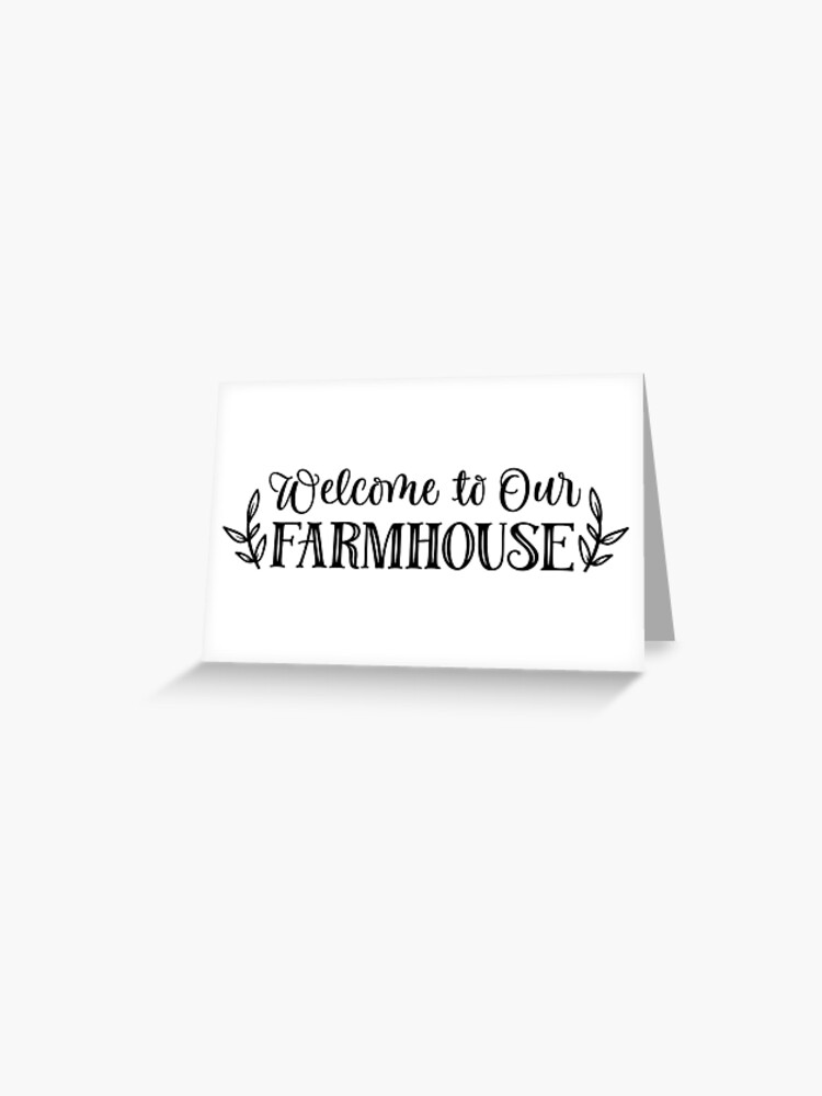 Welcome To Our Farmhouse Farmhouse Farm Farm Decor Farm Wall Art Farm Wall Words Greeting Card By Stickitupsigns Redbubble