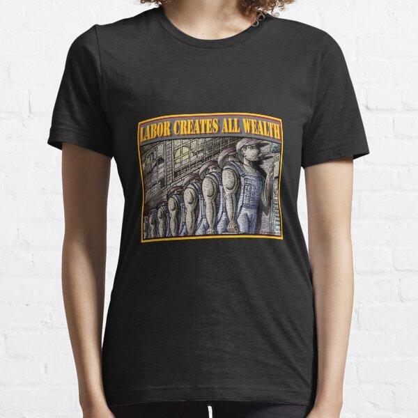 LABOR CREATES ALL WEALTH Essential T-Shirt