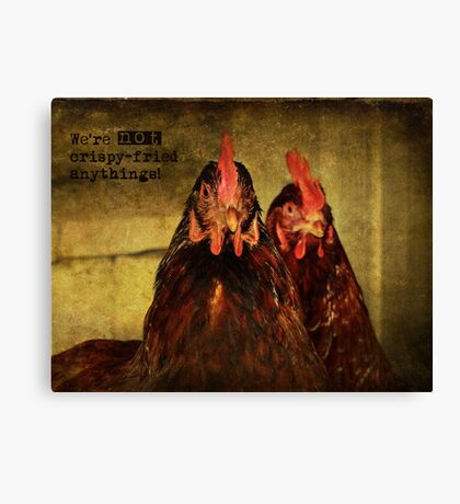 We're not crispy fried anythings! Canvas Print